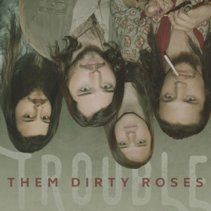 trouble_themdirtyroses